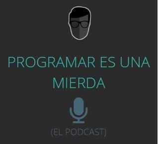 Podcast Programar es una mierda